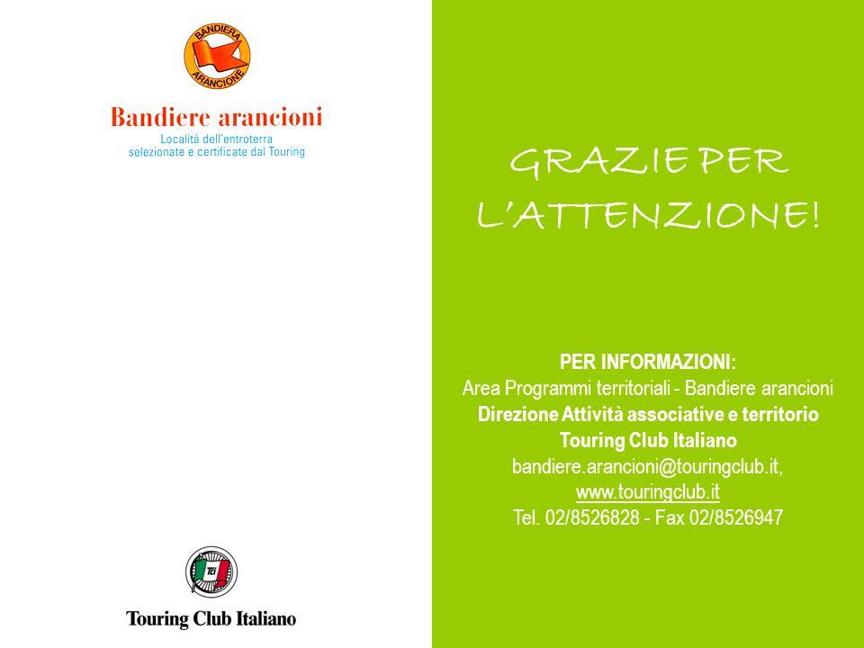 PER INFORMAZIONI: Area Programmi territoriali - Bandiere arancioni Direzione Attività associative e territorio Touring Club Italiano bandiere.arancioni@touringclub.it, www.touringclub.it Tel.