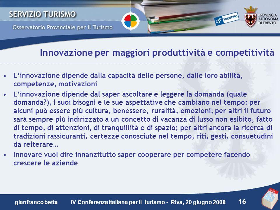 16 gianfranco betta IV Conferenza Italiana per il turismo - Riva, 20 giugno 2008 Innovazione per maggiori produttività e competitività Linnovazione di
