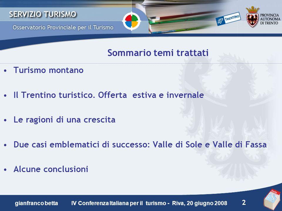 2 gianfranco betta IV Conferenza Italiana per il turismo - Riva, 20 giugno 2008 Sommario temi trattati Turismo montano Il Trentino turistico. Offerta