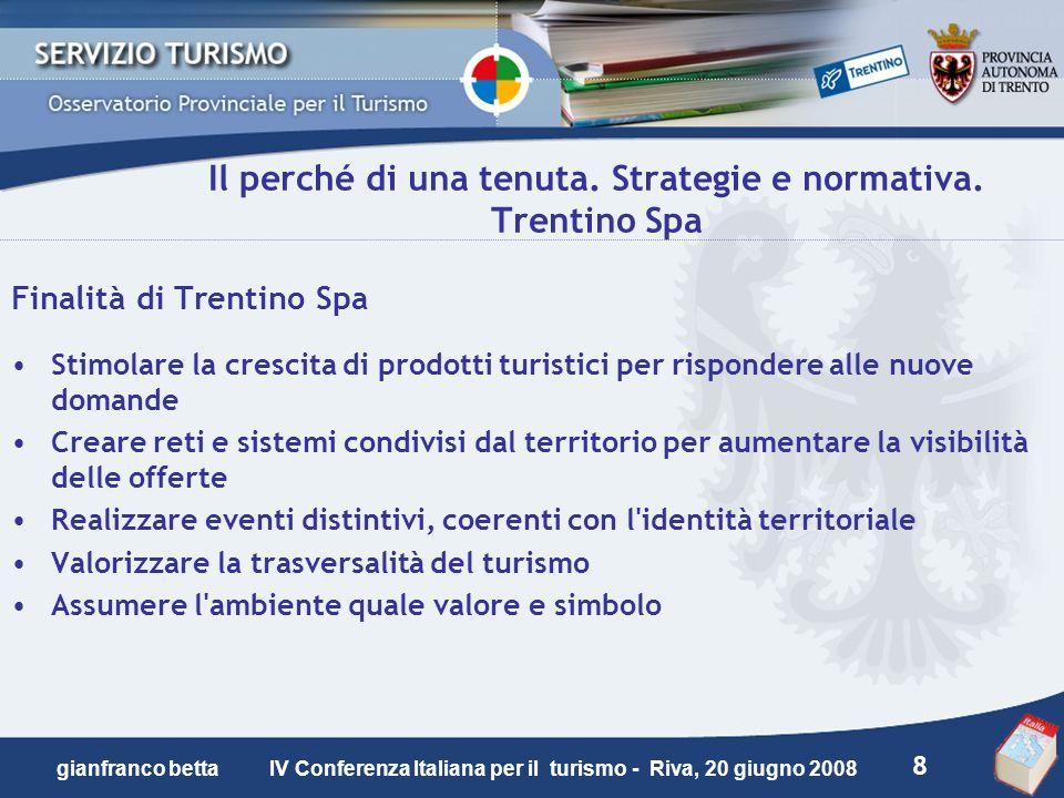 8 gianfranco betta IV Conferenza Italiana per il turismo - Riva, 20 giugno 2008 Il perché di una tenuta. Strategie e normativa. Trentino Spa Finalità