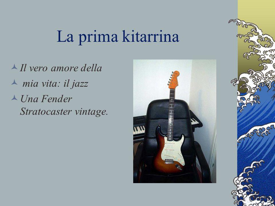 La prima kitarrina Il vero amore della mia vita: il jazz Una Fender Stratocaster vintage.