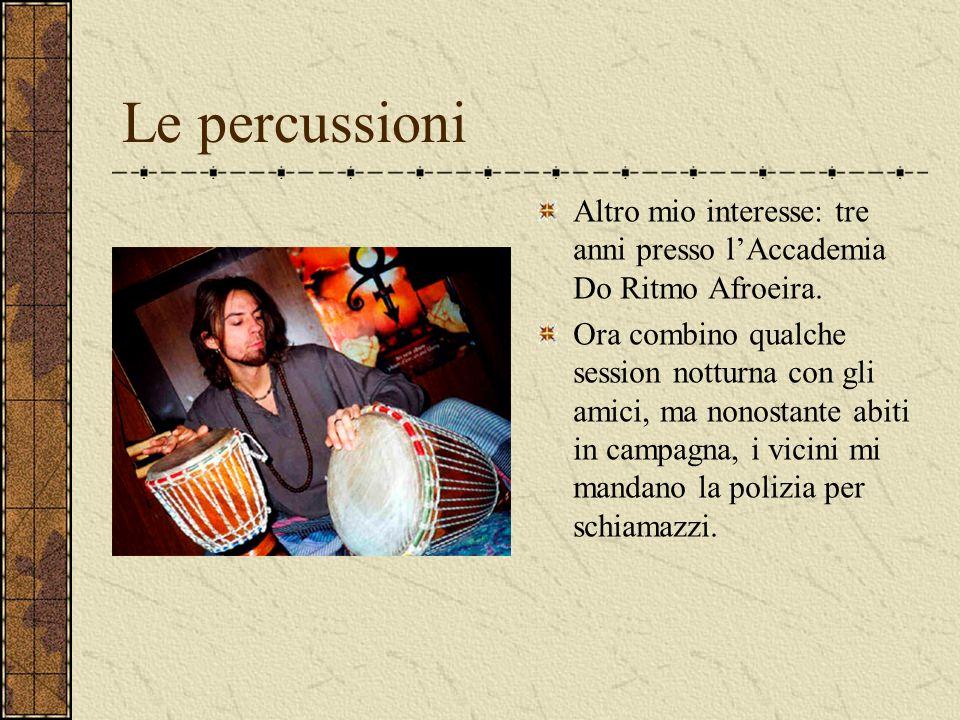 Le percussioni Altro mio interesse: tre anni presso lAccademia Do Ritmo Afroeira.
