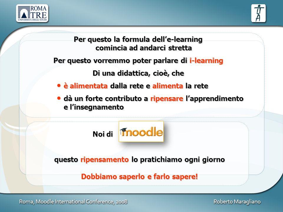 Per questo la formula delle-learning comincia ad andarci stretta Per questo vorremmo poter parlare di i-learning Di una didattica, cioè, che è aliment