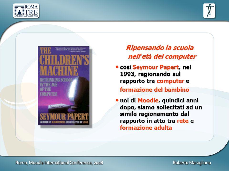 Ripensando la scuola nell et à del computer cos ì Seymour Papert, nel 1993, ragionando sul rapporto tra computer e formazione del bambino cos ì Seymou