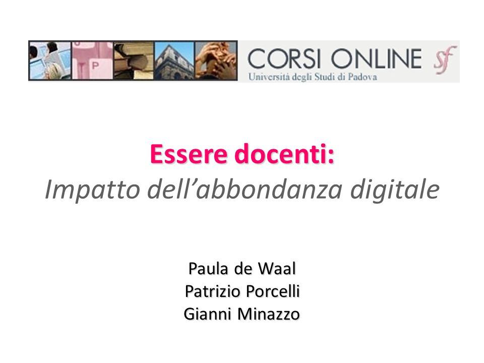 Essere docenti: Essere docenti: Impatto dellabbondanza digitale Paula de Waal Patrizio Porcelli Gianni Minazzo