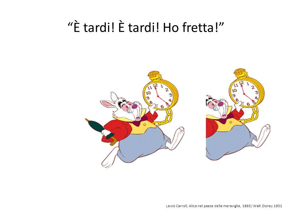 È tardi! È tardi! Ho fretta! Lewis Carroll, Alice nel paese delle meraviglie, 1865/ Walt Disney 1951