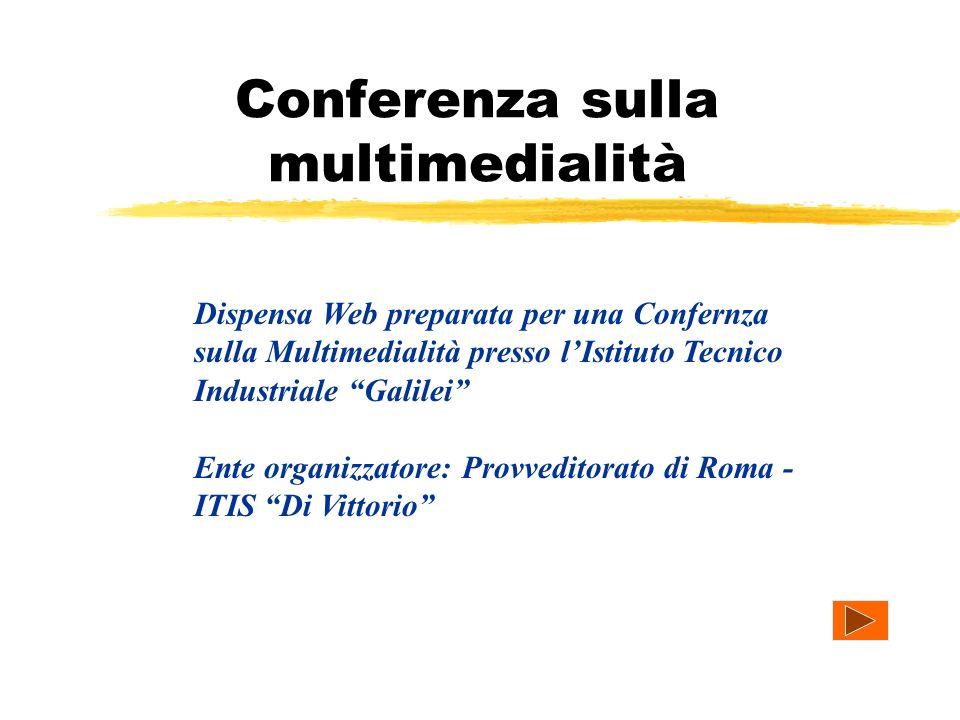 Conferenza sulla multimedialità Dispensa Web preparata per una Confernza sulla Multimedialità presso lIstituto Tecnico Industriale Galilei Ente organizzatore: Provveditorato di Roma - ITIS Di Vittorio