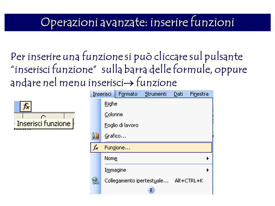 Operazioni avanzate: inserire funzioni Per inserire una funzione si può cliccare sul pulsante inserisci funzione sulla barra delle formule, oppure and