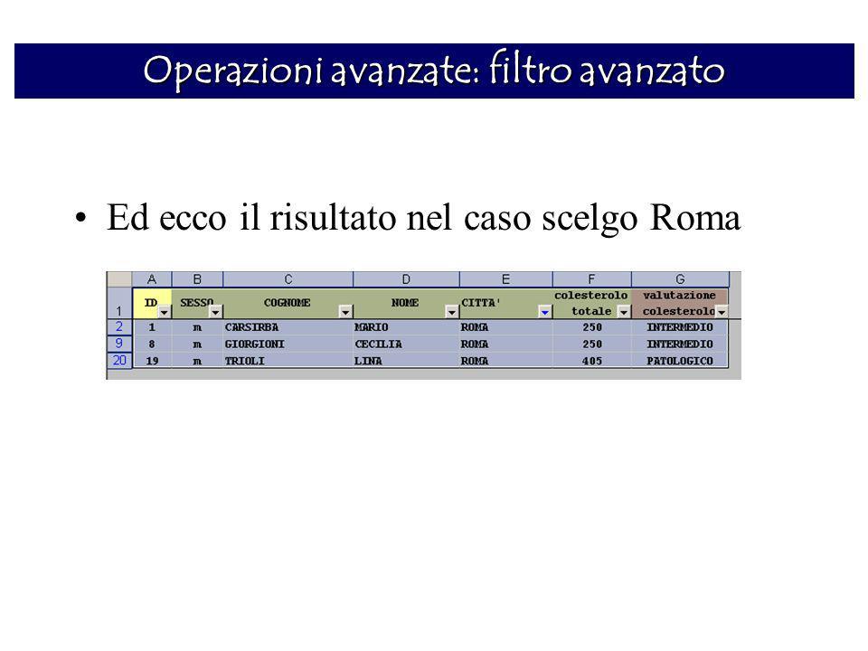 Ed ecco il risultato nel caso scelgo Roma Operazioni avanzate: filtro avanzato