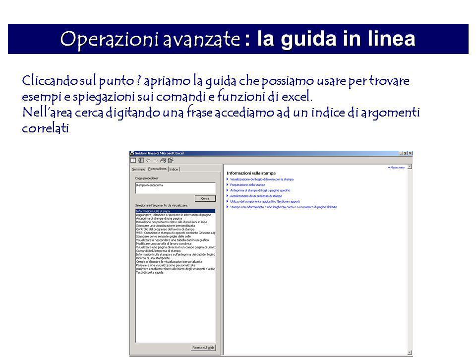 Operazioni avanzate : la guida in linea Cliccando sul punto ? apriamo la guida che possiamo usare per trovare esempi e spiegazioni sui comandi e funzi