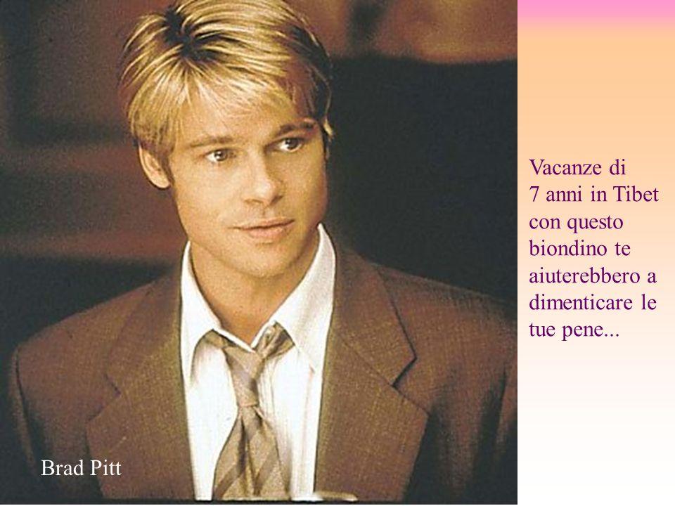 Vacanze di 7 anni in Tibet con questo biondino te aiuterebbero a dimenticare le tue pene... Brad Pitt