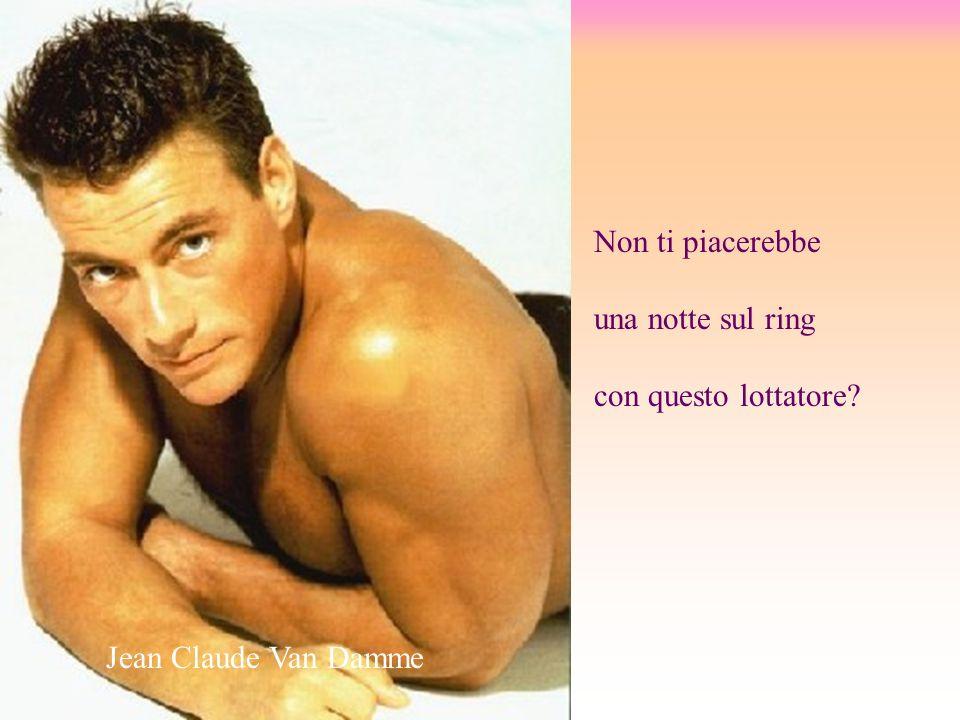 Non ti piacerebbe una notte sul ring con questo lottatore? Jean Claude Van Damme