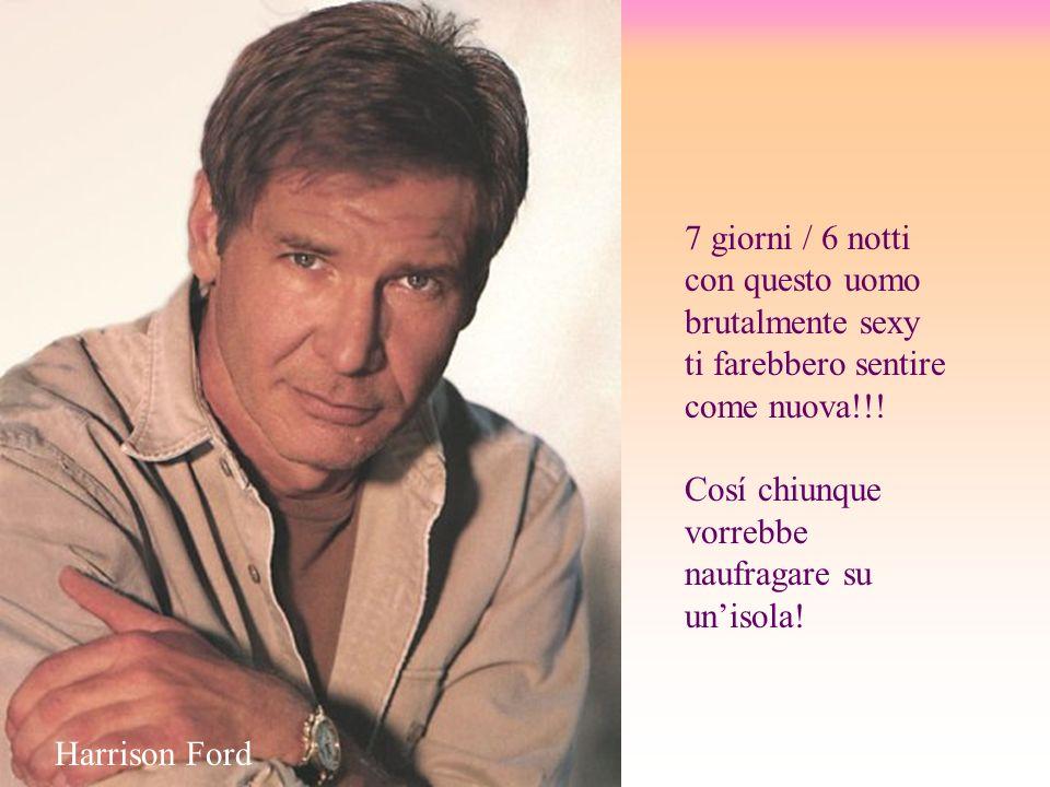 7 giorni / 6 notti con questo uomo brutalmente sexy ti farebbero sentire come nuova!!! Cosí chiunque vorrebbe naufragare su unisola! Harrison Ford