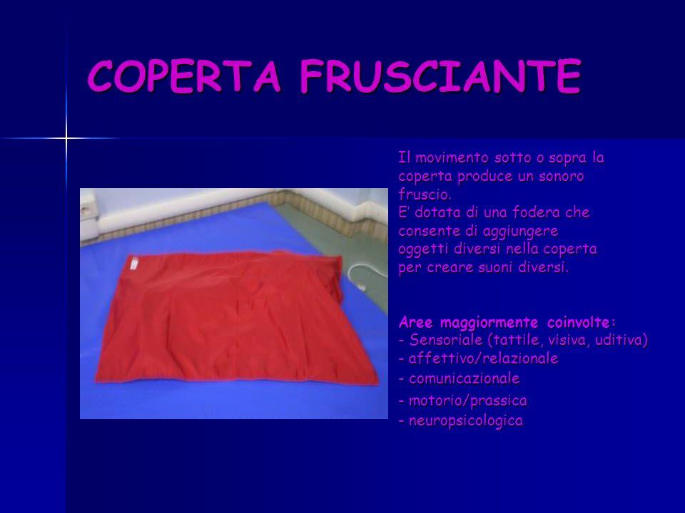 COPERTA FRUSCIANTE Il movimento sotto o sopra la coperta produce un sonoro fruscio. E dotata di una fodera che consente di aggiungere oggetti diversi