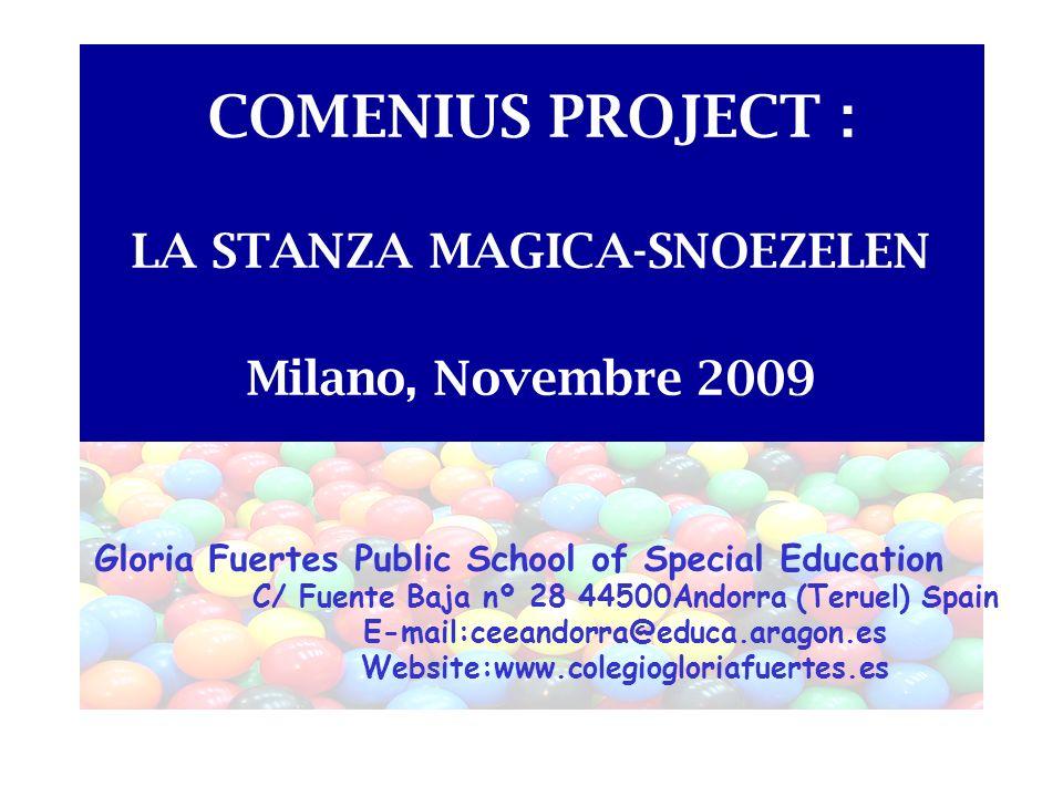 COMENIUS PROJECT : LA STANZA MAGICA-SNOEZELEN Milano, Novembre 2009 Gloria Fuertes Public School of Special Education C/ Fuente Baja nº 28 44500Andorr