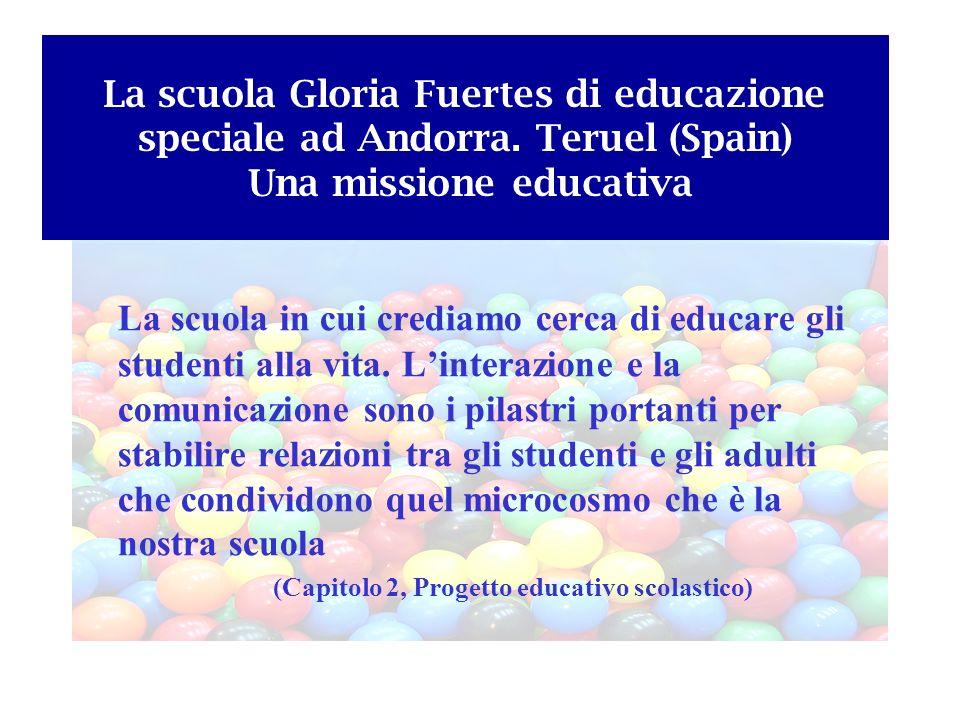 La scuola Gloria Fuertes di educazione speciale ad Andorra. Teruel (Spain) Una missione educativa La scuola in cui crediamo cerca di educare gli stude