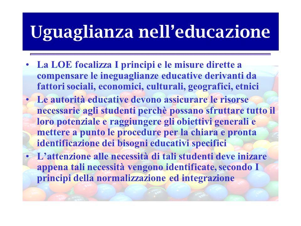 Uguaglianza nelleducazione La LOE focalizza I principi e le misure dirette a compensare le ineguaglianze educative derivanti da fattori sociali, econo