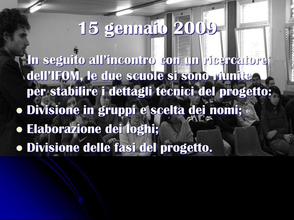 15 gennaio 2009 In seguito allincontro con un ricercatore dellIFOM, le due scuole si sono riunite per stabilire i dettagli tecnici del progetto: In se