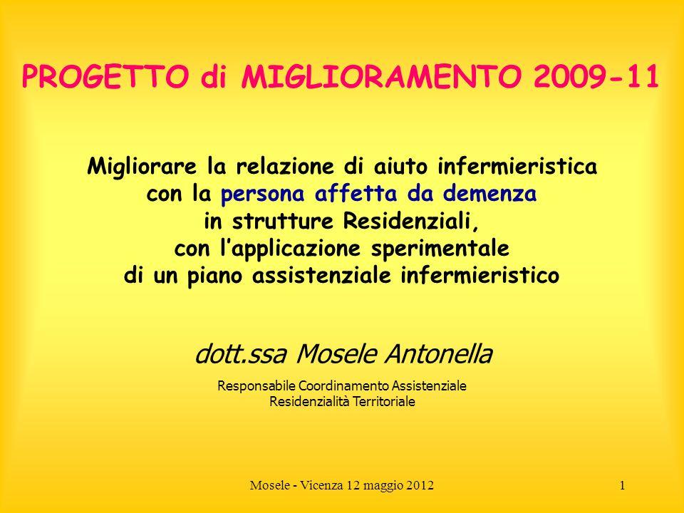 Mosele - Vicenza 12 maggio 20121 PROGETTO di MIGLIORAMENTO 2009-11 Migliorare la relazione di aiuto infermieristica con la persona affetta da demenza