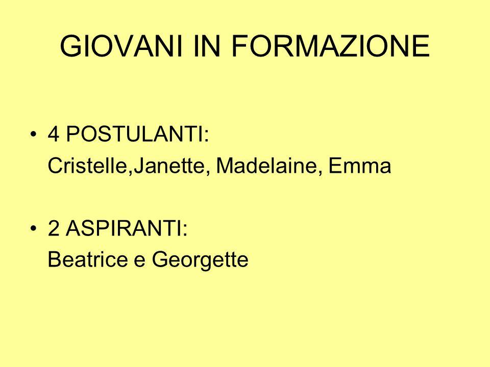 GIOVANI IN FORMAZIONE 4 POSTULANTI: Cristelle,Janette, Madelaine, Emma 2 ASPIRANTI: Beatrice e Georgette