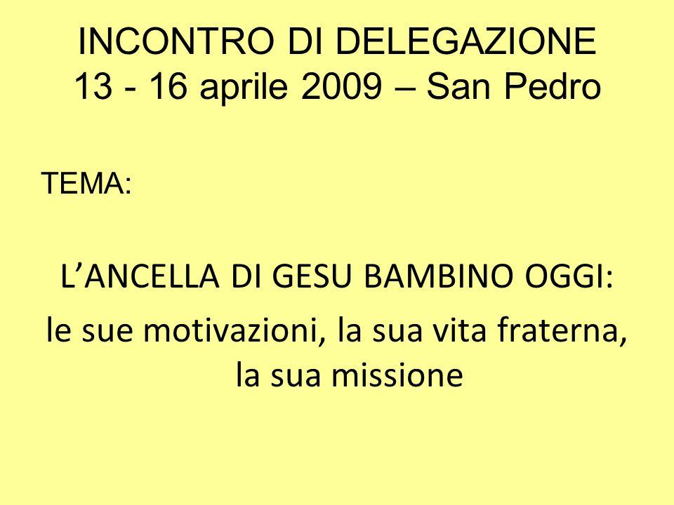 INCONTRO DI DELEGAZIONE 13 - 16 aprile 2009 – San Pedro TEMA: LANCELLA DI GESU BAMBINO OGGI: le sue motivazioni, la sua vita fraterna, la sua missione