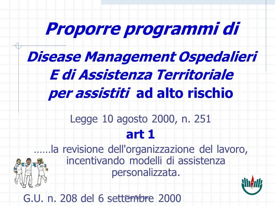 Elio Sartori Proporre programmi di Disease Management Ospedalieri E di Assistenza Territoriale per assistiti ad alto rischio Legge 10 agosto 2000, n.