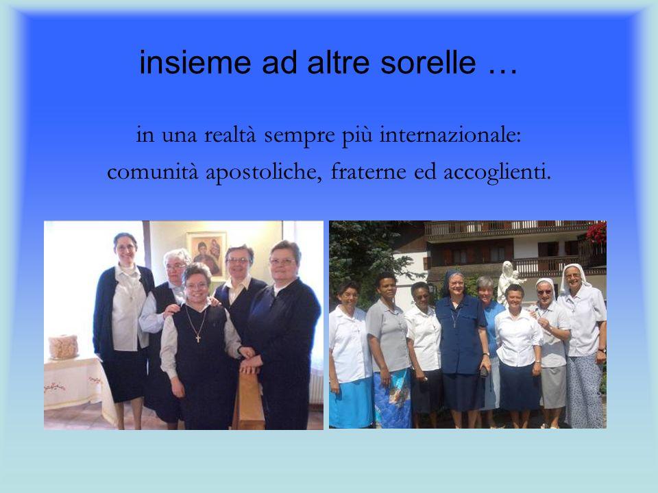 insieme ad altre sorelle … in una realtà sempre più internazionale: comunità apostoliche, fraterne ed accoglienti.