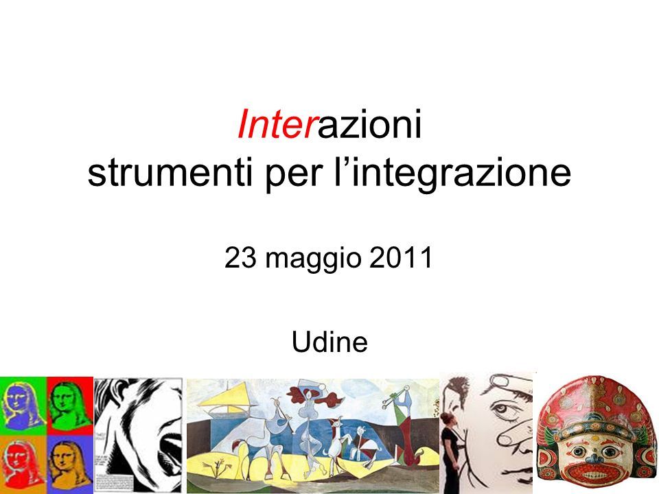 Interazioni strumenti per lintegrazione 23 maggio 2011 Udine