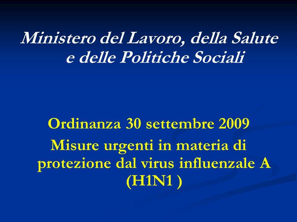 Ministero del Lavoro, della Salute e delle Politiche Sociali Ordinanza 30 settembre 2009 Misure urgenti in materia di protezione dal virus influenzale