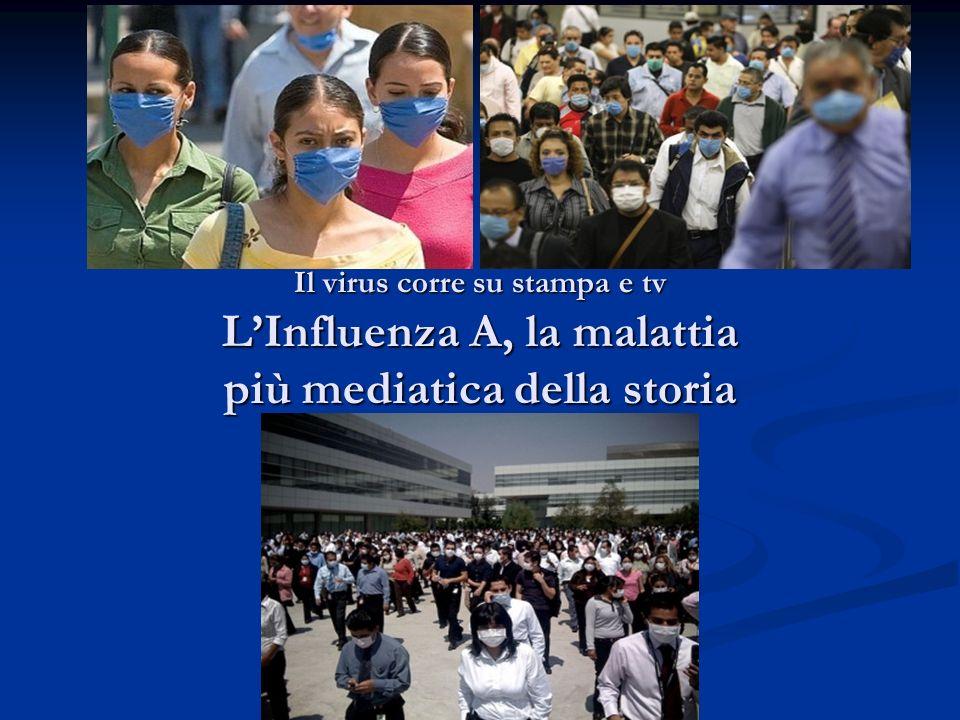 Il virus corre su stampa e tv LInfluenza A, la malattia più mediatica della storia