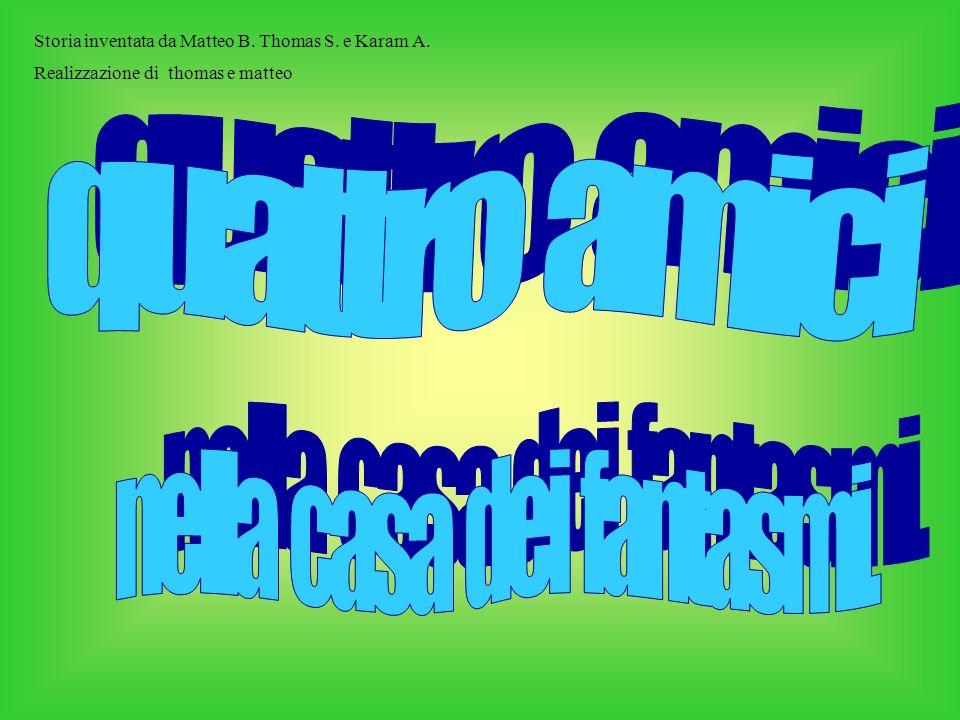 Storia inventata da Matteo B. Thomas S. e Karam A. Realizzazione di thomas e matteo