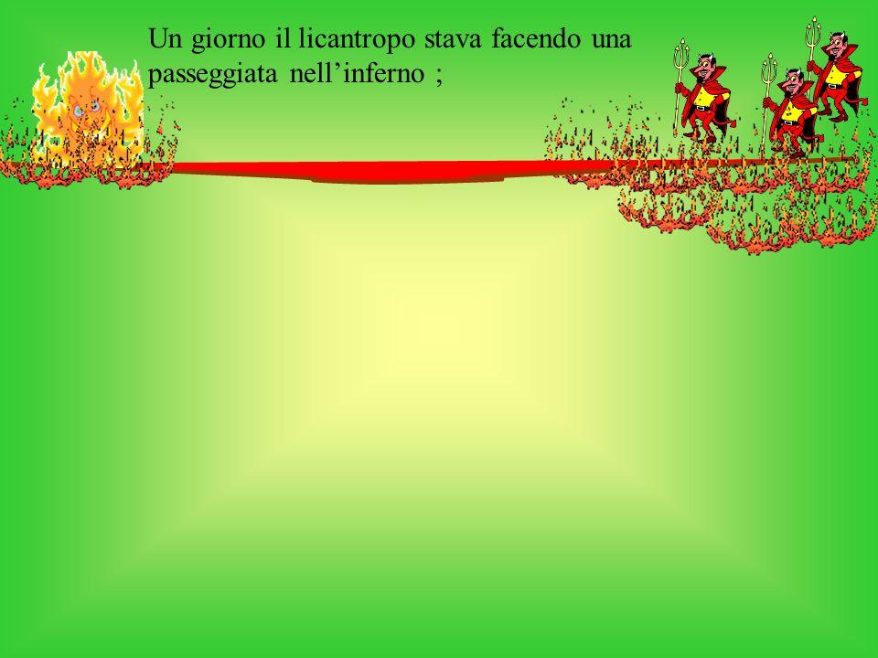 Un giorno il licantropo stava facendo una passeggiata nellinferno ;
