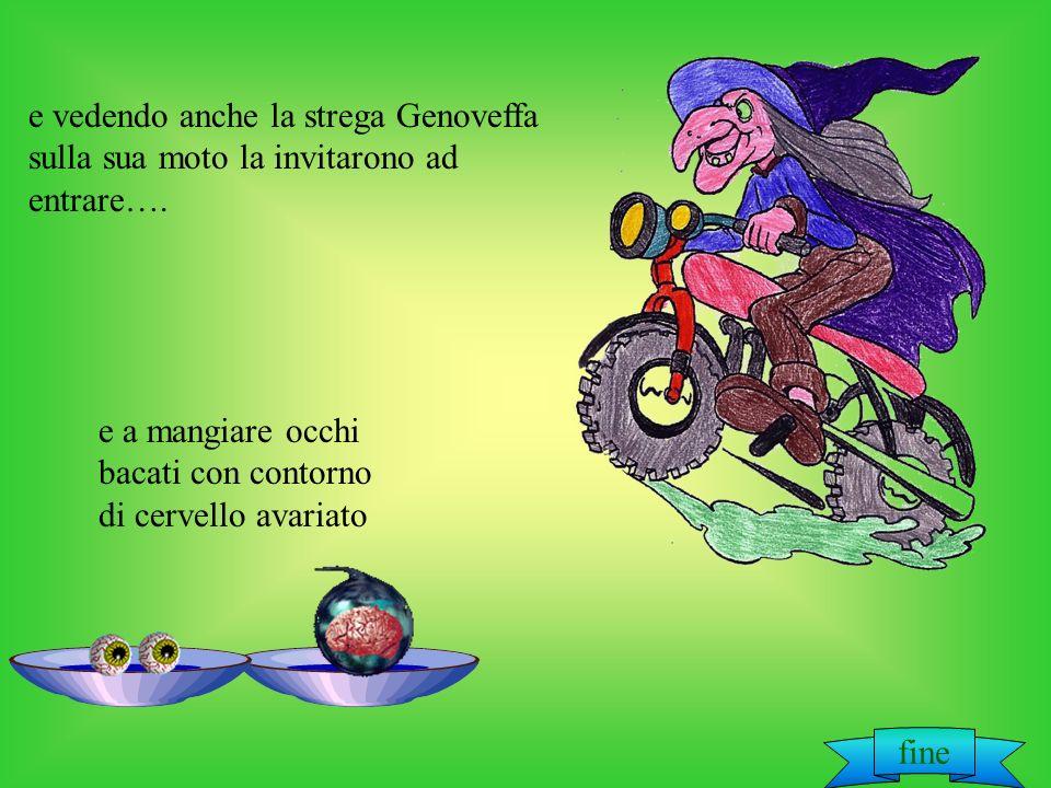 e vedendo anche la strega Genoveffa sulla sua moto la invitarono ad entrare….