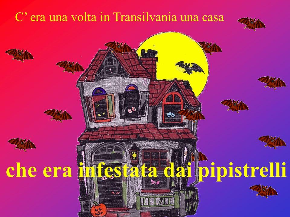 C era una volta in Transilvania una casa che era infestata dai pipistrelli