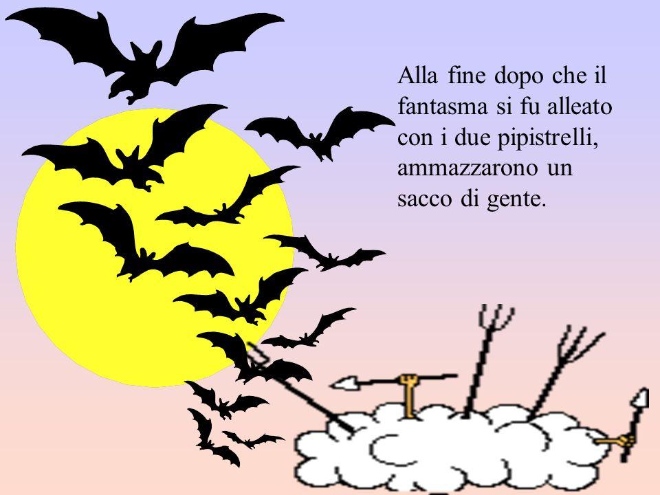 Alla fine dopo che il fantasma si fu alleato con i due pipistrelli, ammazzarono un sacco di gente.