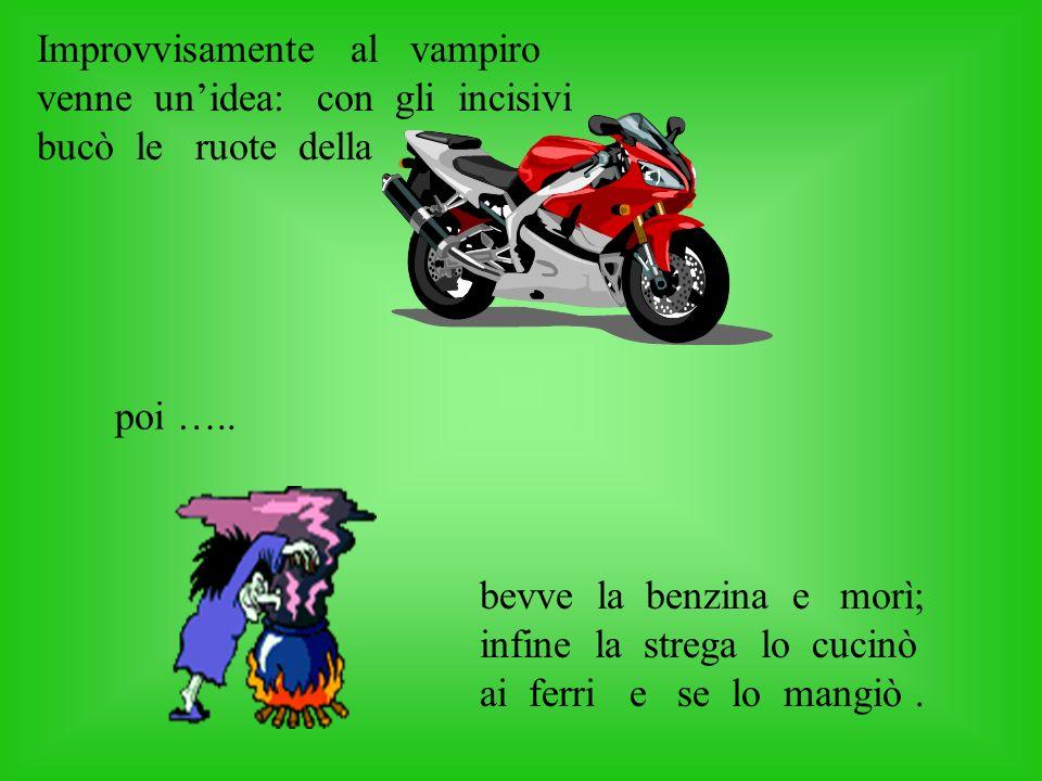 La strega per non farsi mangiare impennò con la moto e lo investì, dopo poco il pipistrello risuscitò e comparve anche un ….