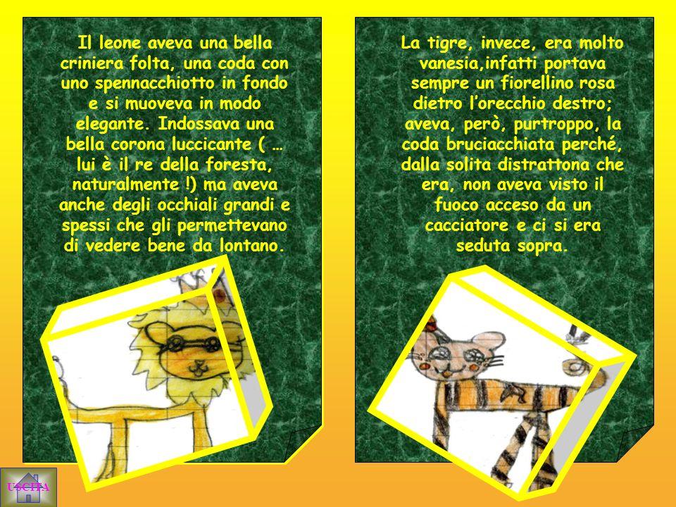 USCITA Un giorno il leone Achille e la tigre Denise si incontrarono nella foresta, in un viottolo molto stretto.