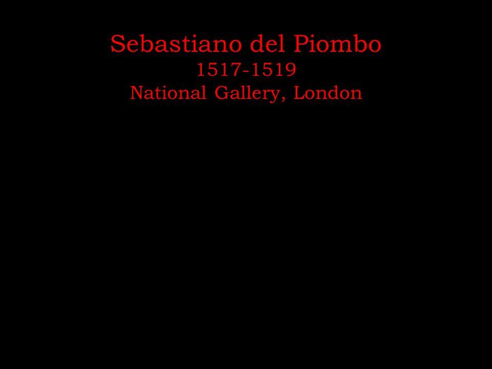 Sebastiano del Piombo 1517-1519 National Gallery, London