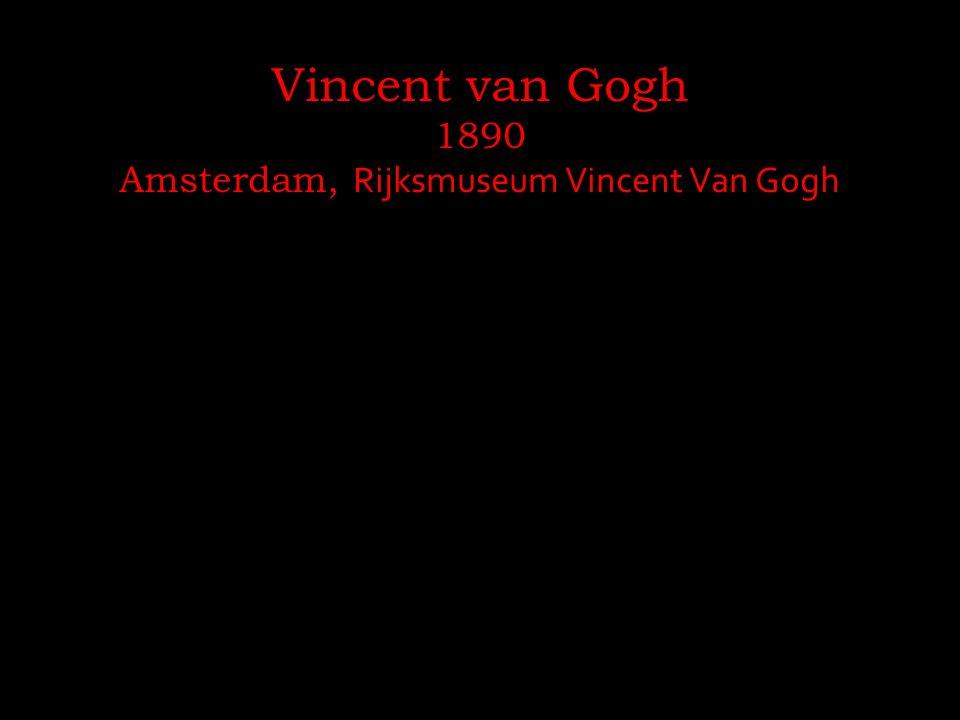 Vincent van Gogh 1890 Amsterdam, Rijksmuseum Vincent Van Gogh
