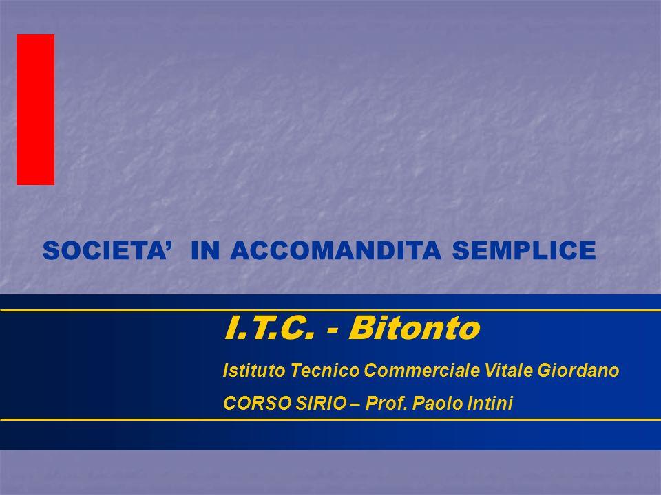 I.T.C. - Bitonto Istituto Tecnico Commerciale Vitale Giordano CORSO SIRIO – Prof. Paolo Intini SOCIETA IN ACCOMANDITA SEMPLICE