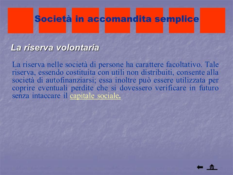 La riserva volontaria La riserva nelle società di persone ha carattere facoltativo. Tale riserva, essendo costituita con utili non distribuiti, consen