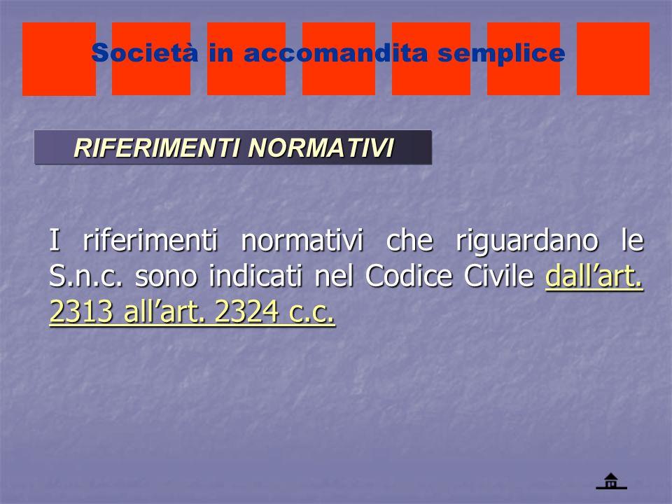 RIFERIMENTI NORMATIVI I riferimenti normativi che riguardano le S.n.c. sono indicati nel Codice Civile dallart. 2313 allart. 2324 c.c. dallart. 2313 a