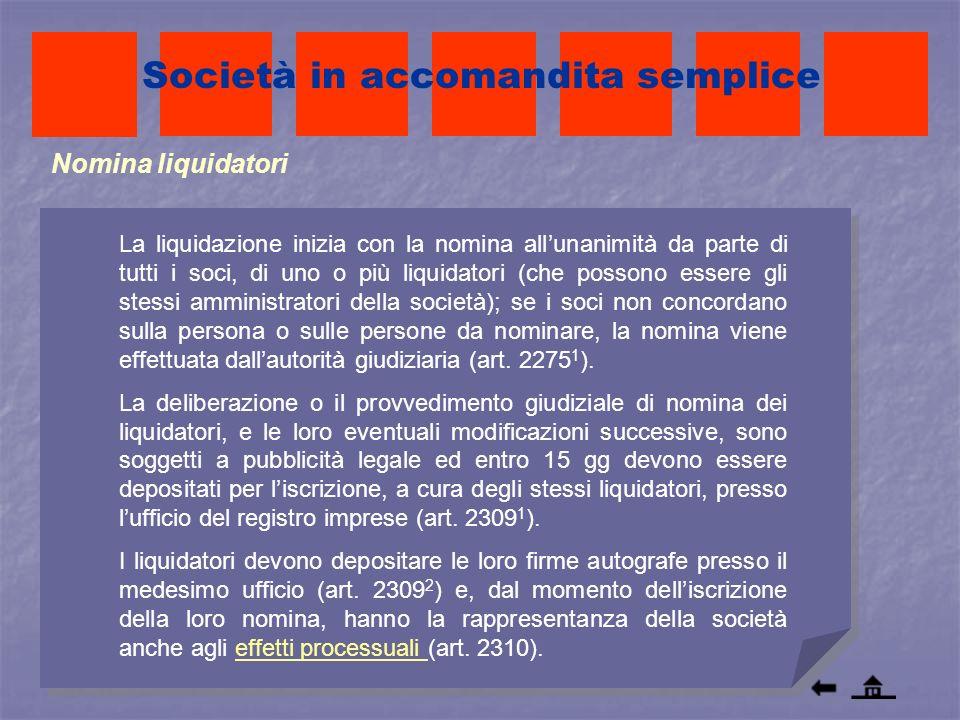 Società in accomandita semplice Nomina liquidatori La liquidazione inizia con la nomina allunanimità da parte di tutti i soci, di uno o più liquidator