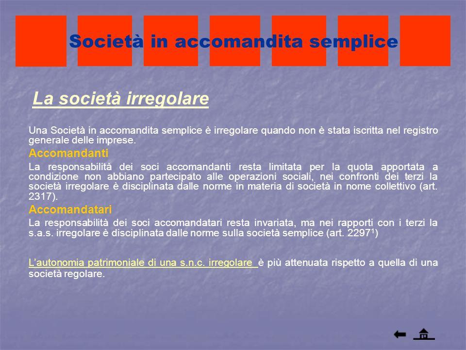 La società irregolare Società in accomandita semplice Una Società in accomandita semplice è irregolare quando non è stata iscritta nel registro genera