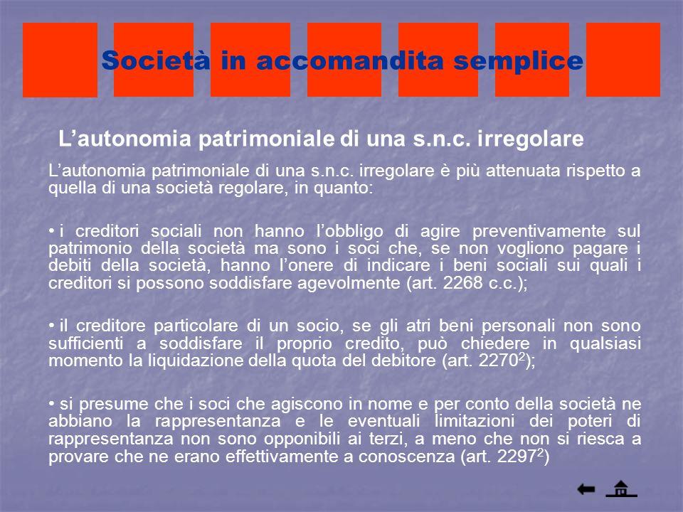Lautonomia patrimoniale di una s.n.c. irregolare Società in accomandita semplice Lautonomia patrimoniale di una s.n.c. irregolare è più attenuata risp