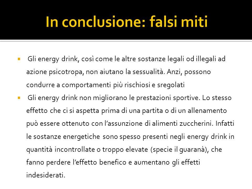 Gli energy drink, così come le altre sostanze legali od illegali ad azione psicotropa, non aiutano la sessualità.