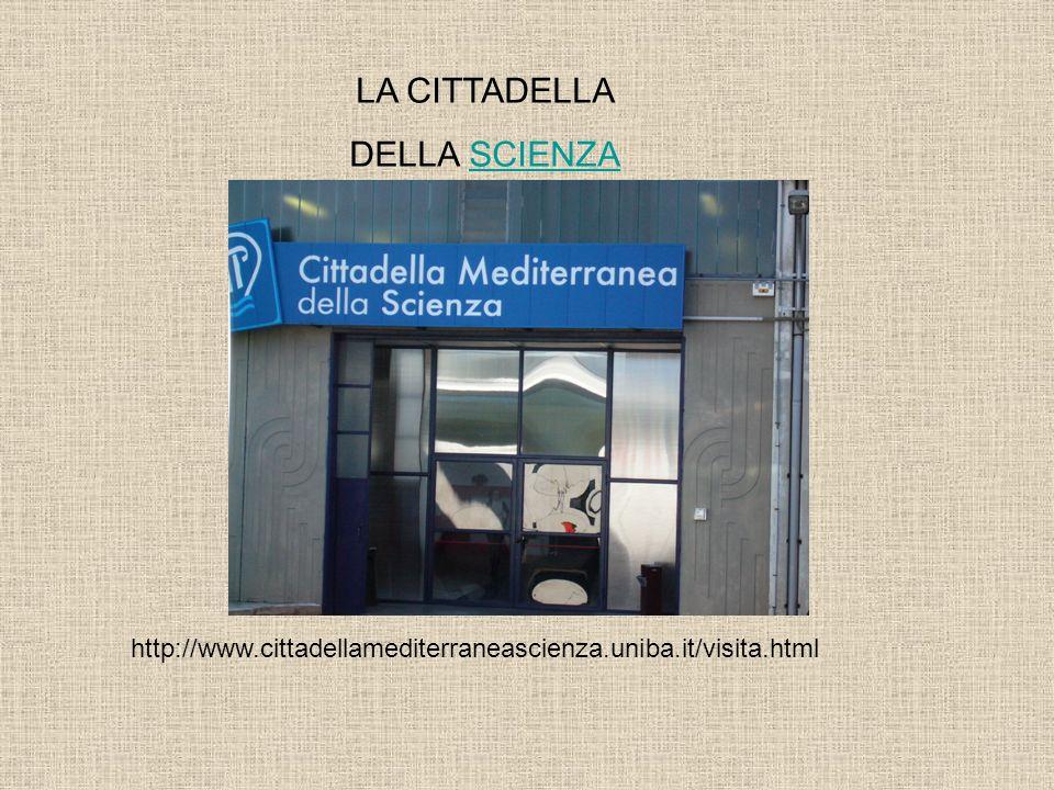 LA CITTADELLA DELLA SCIENZASCIENZA http://www.cittadellamediterraneascienza.uniba.it/visita.html
