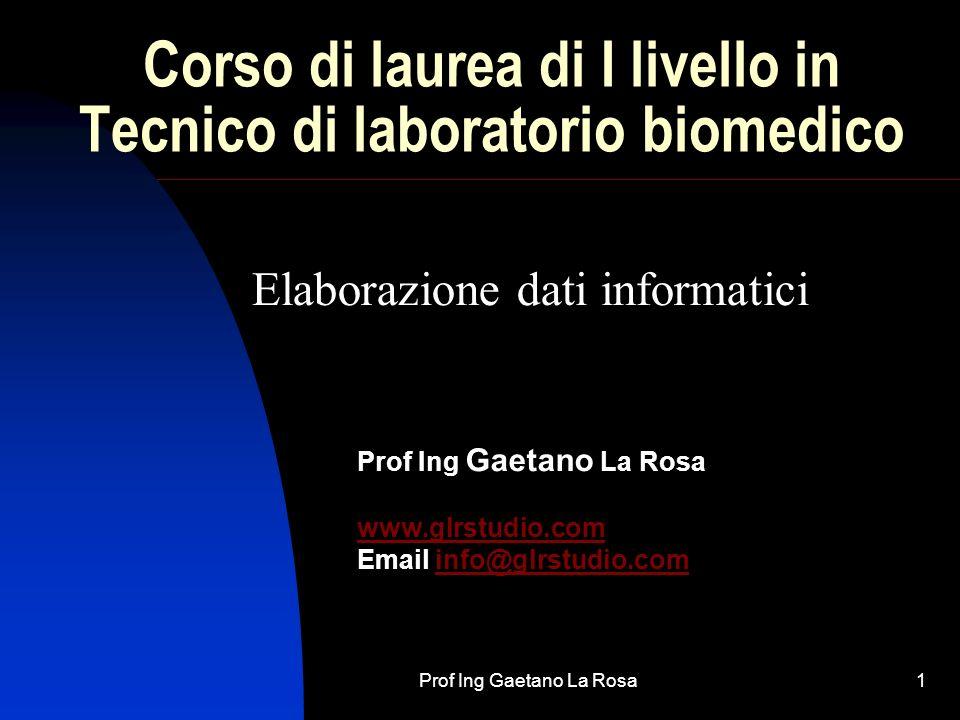 Prof Ing Gaetano La Rosa1 Corso di laurea di I livello in Tecnico di laboratorio biomedico Prof Ing Gaetano La Rosa www.glrstudio.com Email info@glrstudio.cominfo@glrstudio.com Elaborazione dati informatici