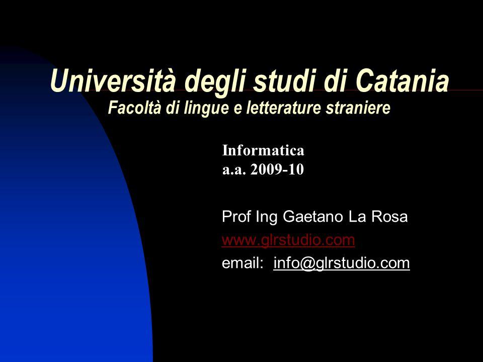 Università degli studi di Catania Facoltà di lingue e letterature straniere Prof Ing Gaetano La Rosa www.glrstudio.com email: info@glrstudio.com Informatica a.a.