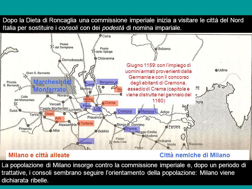 Milano e città alleateCittà nemiche di Milano.............. Marchesi del Monferrato Dopo la Dieta di Roncaglia una commissione imperiale inizia a visi